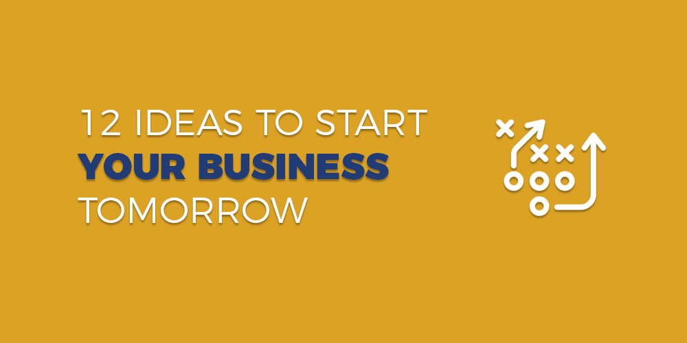 12 Ideas to Start Your Business Tomorrow