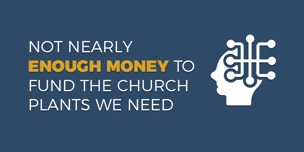 Not Nearly Enough Money to Fund the Church Plants We Need