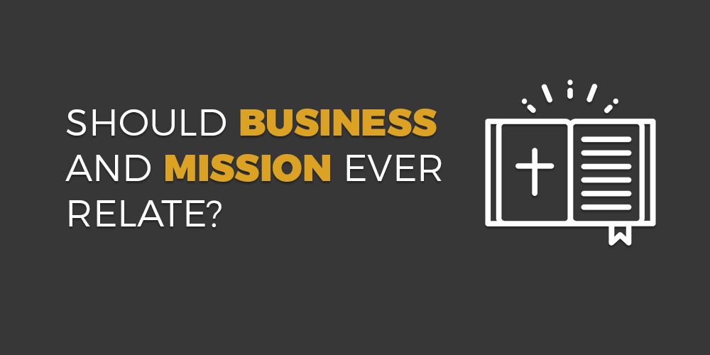 Should Business and Mission Ever Relate?