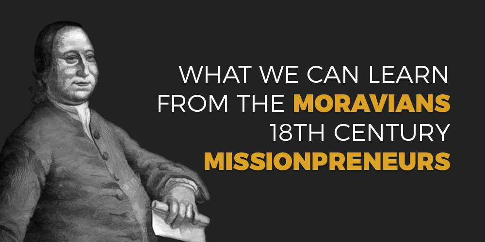 Learning From the Moravians, 18th Century Missionpreneurs