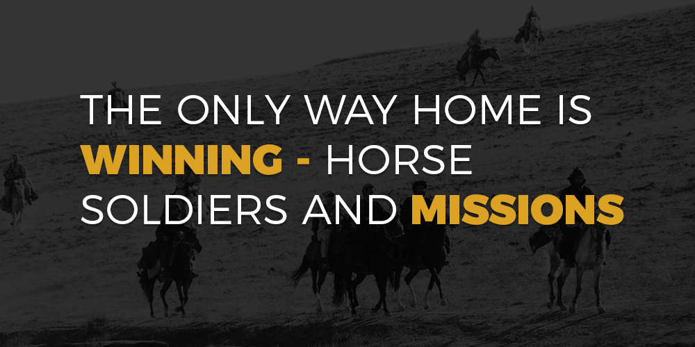 The Only Way Home is Winning – Horse Soldiers and Missions